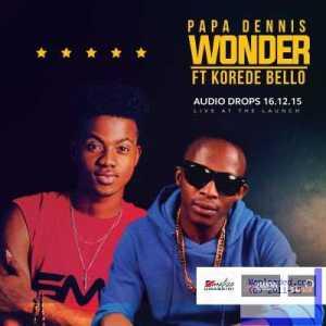 Papa Dennis - Wonder ft. Korede Bello